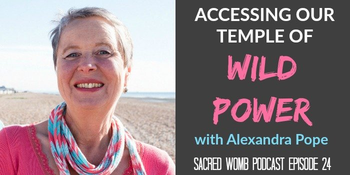 Accessing Our Temple Of Wild Power with Alexandra Pope – E24