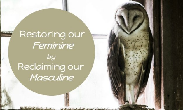 Restoring Our Feminine By Reclaiming Our Masculine – E12